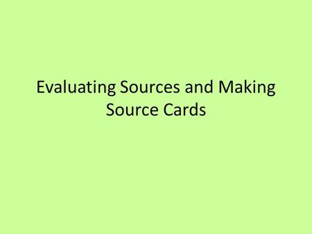 Evaluating Sources and Making Source Cards