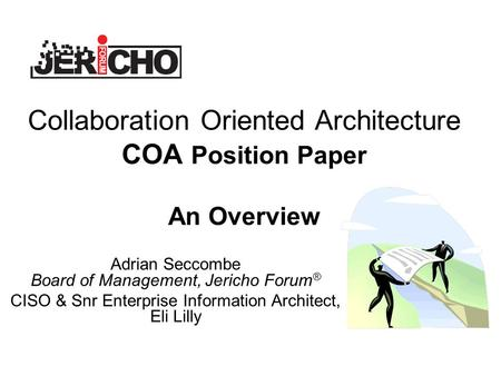 Collaboration Oriented Architecture COA Position Paper An Overview Adrian Seccombe Board of Management, Jericho Forum ® CISO & Snr Enterprise Information.