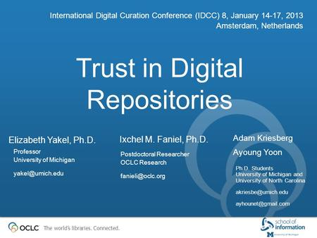 The world's libraries. Connected. Trust in Digital Repositories International Digital Curation Conference (IDCC) 8, January 14-17, 2013 Amsterdam, Netherlands.