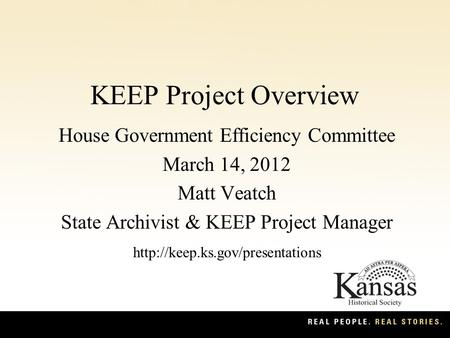 KEEP Project Overview House Government Efficiency Committee March 14, 2012 Matt Veatch State Archivist & KEEP Project Manager