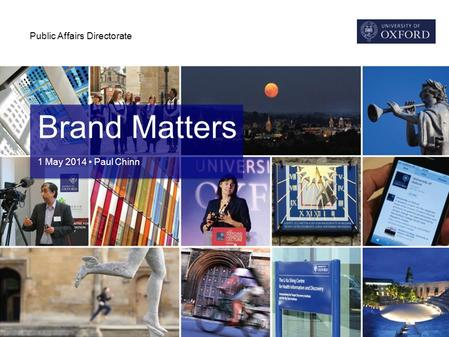 Public Affairs Directorate Brand Matters 1 May 2014 Paul Chinn.