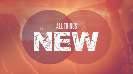 "ALL THINGS NEW Revelation 21:5 And he who was seated on the throne said, ""Behold, I am making all things new."" Also he said, ""Write this down, for these."