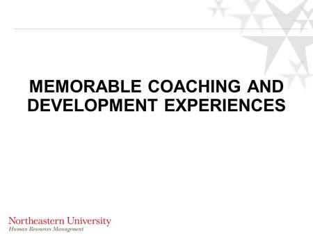 MEMORABLE COACHING AND DEVELOPMENT EXPERIENCES. Attributes of Memorable Coaches Getting the work done  Clarifies goals/tasks and manages toward those.