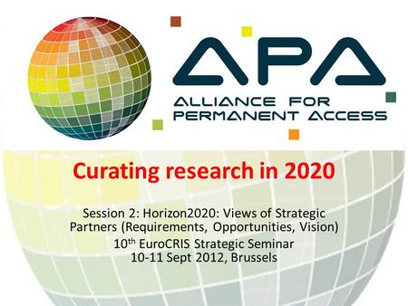Curating research in 2020 Session 2: Horizon2020: Views of Strategic Partners (Requirements, Opportunities, Vision) 10 th EuroCRIS Strategic Seminar 10-11.
