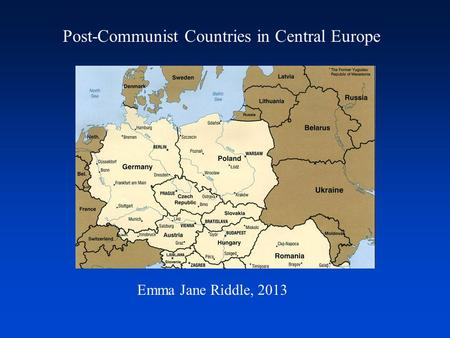 Post-Communist Countries in Central Europe Emma Jane Riddle, 2013.