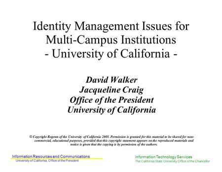 Information Resources and Communications University of California, Office of the President Information Technology Services The California State University.