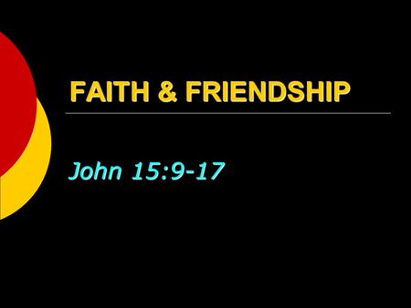 FAITH & FRIENDSHIP John 15:9-17. 2 Choose your friends wisely  Make no friendship with an angry man, and with a furious man do not go, Lest you learn.