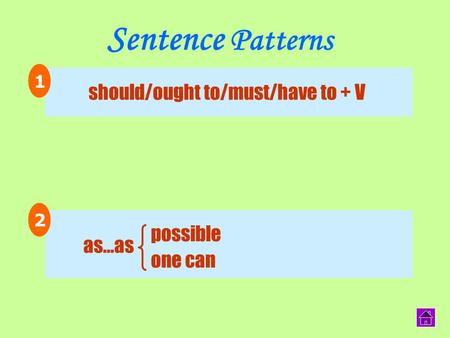 should/ought to/must/have to + V Sentence Patterns ` 1 2 one can as…as possible.