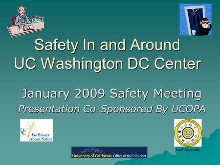 Safety In and Around UC Washington DC Center January 2009 Safety Meeting Presentation Co-Sponsored By UCOPA Staff Assembly.