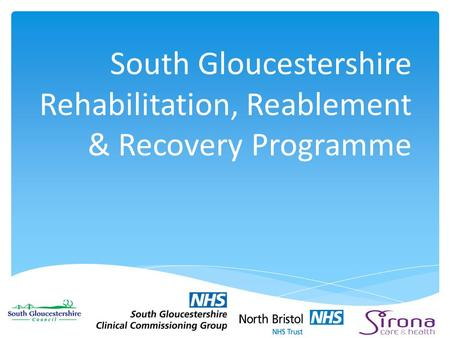 South Gloucestershire Rehabilitation, Reablement & Recovery Programme.