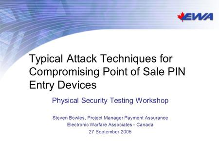 Typical Attack Techniques for Compromising Point of Sale PIN Entry Devices Physical Security Testing Workshop Steven Bowles, Project Manager Payment Assurance.