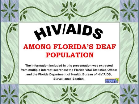 AMONG FLORIDA'S DEAF POPULATION The information included in this presentation was extracted from multiple internet searches; the Florida Vital Statistics.