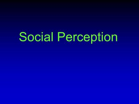 Social Perception. Non-verbal communication How people communicate, intentionally or unintentionally, without words – Facial expression – Tone of voice.