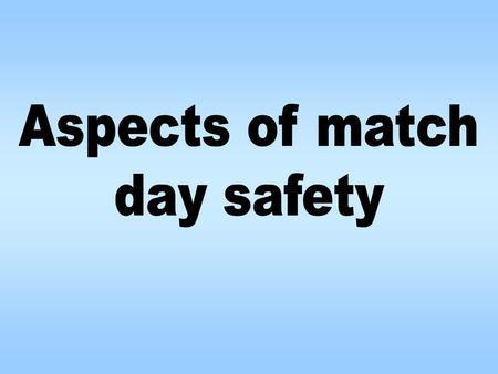 The aim of this presentation is to offer guidance on issues that match officials may encounter on match days in respect to safety at the lower levels.