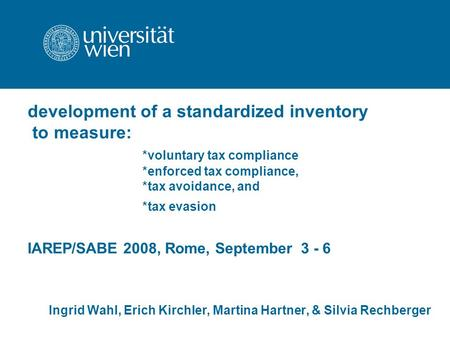Development of a standardized inventory to measure: *voluntary tax compliance *enforced tax compliance, *tax avoidance, and *tax evasion IAREP/SABE 2008,