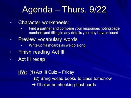 Agenda – Thurs. 9/22 Character worksheets: Character worksheets: Find a partner and compare your responses noting page numbers and filling in any details.