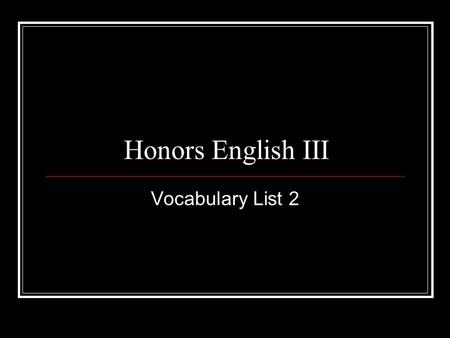 Honors English III Vocabulary List 2. 1) Ameliorate (v.) to improve, to make better, correct a flaw or shortcoming Synonyms: amend, better Antonyms: worsen,