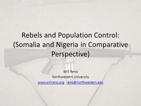 Rebels and Population Control: (Somalia and Nigeria in Comparative Perspective) Will Reno Northwestern University