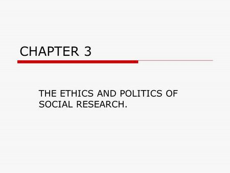 CHAPTER 3 THE ETHICS AND POLITICS OF SOCIAL RESEARCH.