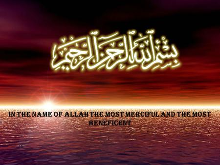 IN THE NAME OF ALLAH THE MOST MERCIFUL AND THE MOST Beneficent.
