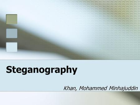 Steganography Khan, Mohammed Minhajuddin. What is Steganography? Stegosaurus: a covered lizard (but not a type of cryptography) Greek Words: STEGANOS.