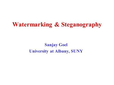 Watermarking & Steganography Sanjay Goel University at Albany, SUNY.