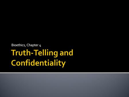 Bioethics, Chapter 4. Truthfulness can be specified by two hypothetical commands:  If you communicate, do not lie (refusing to communicate is not lying)