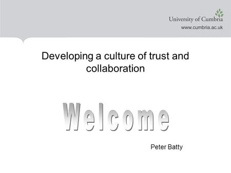 Peter Batty Developing a culture of trust and collaboration.
