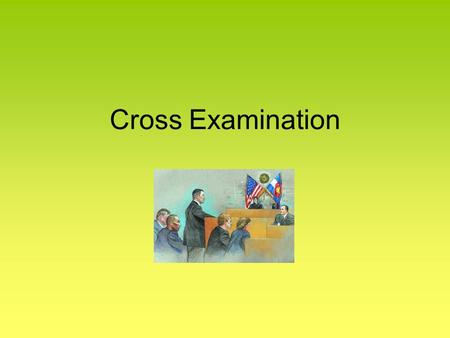 Cross Examination. The Importance of Cross- Examination Establishes credibility--The dialogue and head to head dynamic create an unique opportunity for.