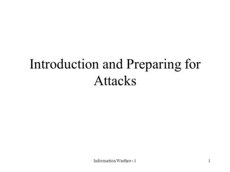 Information Warfare - 11 Introduction and Preparing for Attacks.