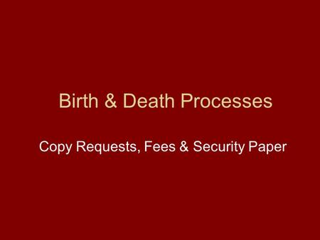 Birth & Death Processes Copy Requests, Fees & Security Paper.