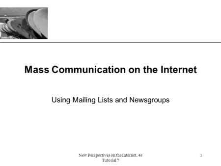 XP New Perspectives on the Internet, 4e Tutorial 7 1 Mass Communication on the Internet Using Mailing Lists and Newsgroups.