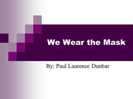 we wear the mask paul laurence dunbar ppt video online  by paul laurence dunbar