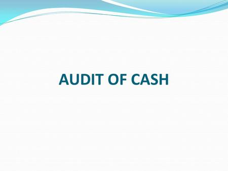 AUDIT OF CASH.