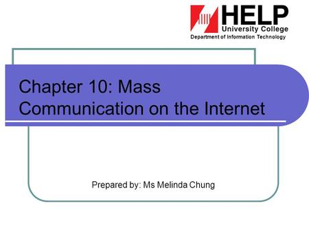 Department of Information Technology Prepared by: Ms Melinda Chung Chapter 10: Mass Communication on the Internet.
