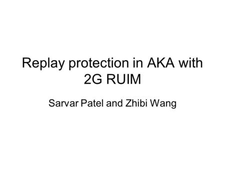 Replay protection in AKA with 2G RUIM Sarvar Patel and Zhibi Wang.