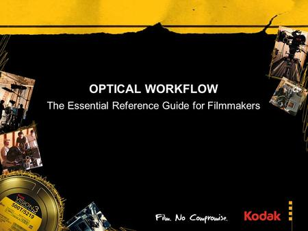 OPTICAL WORKFLOW The Essential Reference Guide for Filmmakers.