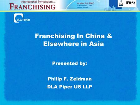 Franchising In China & Elsewhere in Asia Presented by: Philip F. Zeidman DLA Piper US LLP.