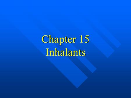 Chapter 15 Inhalants. Inhalants  Volatile substances  Introduced via lungs  Intoxicating; euphorigenic.