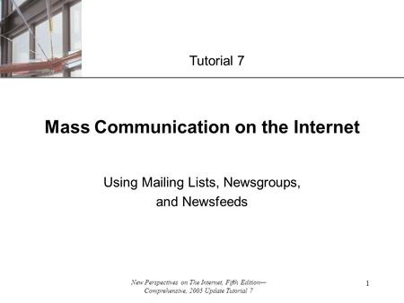 XP New Perspectives on The Internet, Fifth Edition— Comprehensive, 2005 Update Tutorial 7 1 Mass Communication on the Internet Using Mailing Lists, Newsgroups,