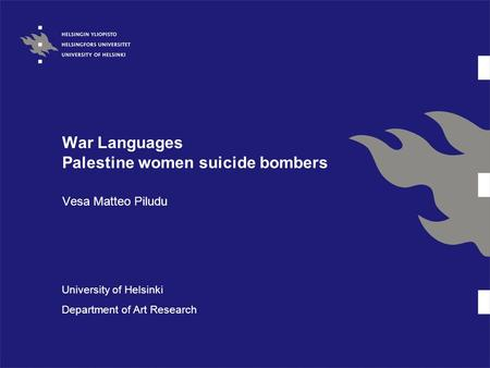 War Languages Palestine women suicide bombers Vesa Matteo Piludu University of Helsinki Department of Art Research.