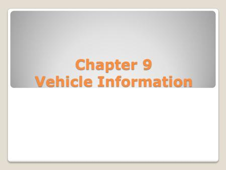 Chapter 9 Vehicle Information. Registration – shows ownership ◦A. changes are the same as a license ◦ Address – 1 week ◦ Name – 2 weeks.