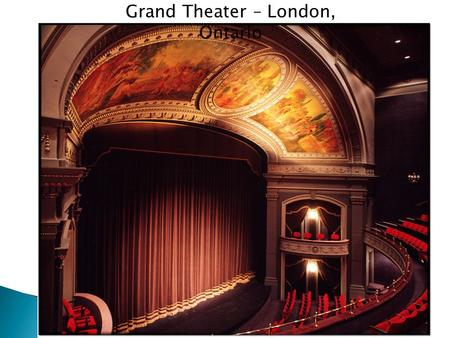 Grand Theater – London, Ontario. Goldoni Theater - Venice.