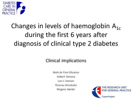 Changes in levels of haemoglobin A 1c during the first 6 years after diagnosis of clinical type 2 diabetes Clinical implications Niels de Fine Olivarius.