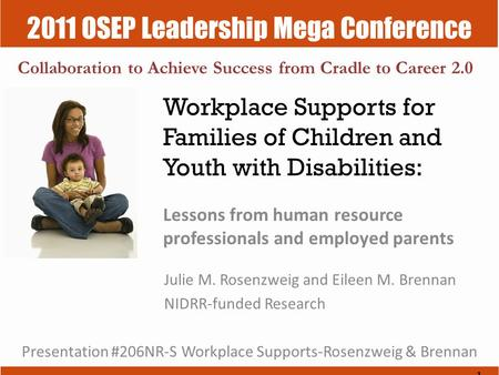 2011 OSEP Leadership Mega Conference Collaboration to Achieve Success from Cradle to Career 2.0 Workplace Supports for Families of Children and Youth with.