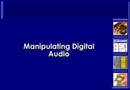 1 Manipulating Digital Audio. 2 Pulse Code Modulation (PCM)  This is a means of encoding the digital signal for transmission or storage.