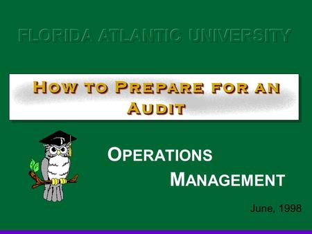 How to Prepare for an Audit O PERATIONS M ANAGEMENT June, 1998.