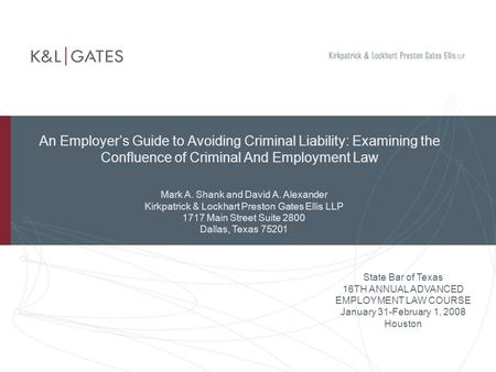 An Employer's Guide to Avoiding Criminal Liability: Examining the Confluence of Criminal And Employment Law State Bar of Texas 16TH ANNUAL ADVANCED EMPLOYMENT.