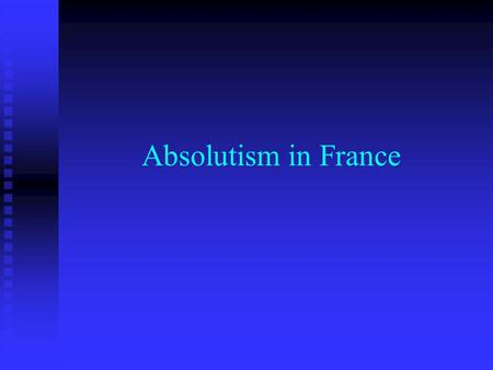 Absolutism in France. Causes of the French Wars of Religion Monarchy weakened by wars and a succession crisis Monarchy weakened by wars and a succession.