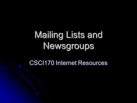 Mailing Lists and Newsgroups CSCI170 Internet Resources.